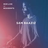 Sam Baaziz - Thursday 10th August 2017 - MCR Live Residents