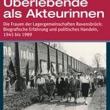 Henning Fischer - Überlebende als Akteurinnen. Die Frauen der Lagergemeinschaften Ravensbrück.