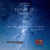 FUTURE OF TRANCE EPISODE 004 BY J.S.B PLAYTRANCE RADIO