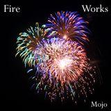 Mojo - Fire Works