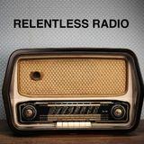 RELENTLESS RADIO #1