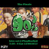 Back To The 90's - The Finale Live Set 7:30 - 9 @PlayBarSyd 12/08/2017