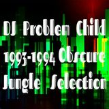 DJ Problem Child 1993-1994 Obscure Jungle Selection