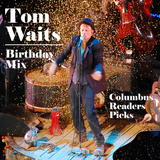 TOM WAITS BIRTHDAY MIX - COLUMBUS READERS PICKS