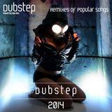 Dubstep Remixes of Popular Songs 2014