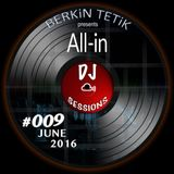 DJ Sessions 009 w/ Berkin Tetik feat. All-in [June 2016]