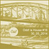 Odd! is House #16 30/05/2014