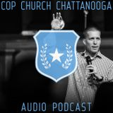 Chaplain Jason Heckler - Cop Church Chattanooga 12-06-16 - Audio