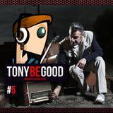 Tony Be Good - Emission 05