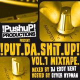 !PUt.da.SHit.UP! Mixtape Vol.1 Mixed by Eddy KENT hosted by Gyver HYPMAN