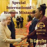 INTERNATIONAL WOMEN'S DAY MIXTAPE BY DJ GARRYTEE (MASTER BLASTER)