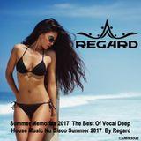 Summer Memories 2017 ♦ The Best Of Vocal Deep House Music Nu Disco Summer 2017 ♦ By Regard