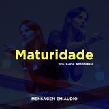 Maturidade - Pra. Carla Antoniassi