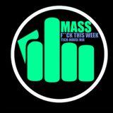 Mass - F*ck this Week (Tech-House Mix)