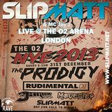 Slipmatt - Live @ O2 Arena London Supporting The Prodigy 31-12-2013