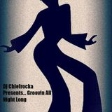 DJ Chiefrocka Presents... Groovin All Night Long
