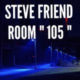 STEVE FRIEND ROOM  105