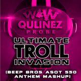 W&W vs. Qulinez vs. Probe - Ultimate Troll Invasion (Beep Bros ASOT 550 Anthem Mashup)