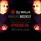 #WaliasWeekly Ep.26 - @djwaliauk
