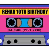 Rehab 10th Birthday Mix Tape - Dj Asbo (29.1.18)