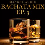 Mangee Audio - Bachata Mix Ep. 3