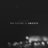 THE FUTURE IS SMOOTH