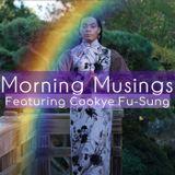 Morning Musings Featuring Cookye Fu-Sung
