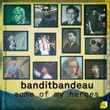 banditbandeau - some of my heroes 2020.05.28