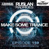 Ruslan Radriges - Make Some Trance 159 (Radio Show)