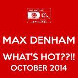 MAX DENHAM - WHATS HOT ???!!! OCTOBER 2014