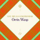 LIVE MIX 06-09-14 BONBONBAR Orrin Wasp
