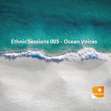 Ethnic Sessions 005 / Ocean Voices