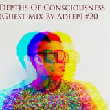 Depths Of Consciousness (Guest Mix By Adeep) #20