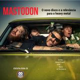 Escuta Essa 25 - Mastodon- O Novo Disco e a Relevância Para o Heavy Metal
