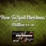 "STEALING CHRISTMAS- ""How To Spoil Christmas"" Matthew 2:1-18"