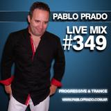 Pablo Prado - Live Mix 349 (Progressive & Trance)