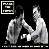 Wake the Town - Can't Tell Me Who to Sock it To