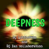 DEEPNESS - Dj Littlepete and Dj Ian collaboration