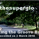 thesuperglo - Getting the Groove Back Mix (2 March 2018)