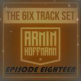Armin Hoffmann's The 6ix Track Set - Episode Eighteen