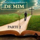 As Escrituras testificam de mim - Parte 2