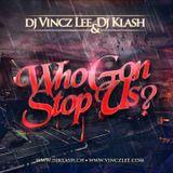 Dj Vincz Lee & Dj Klash - Who Gon Stop Us?