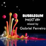 BUBBLEGUM podcast uno mixed by ~ Gabriel Ferreira ~
