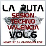 LA RUTA Sesion Techno Valencia vol.6 by Dj FranSeven