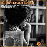 Trout Spout Radio 15th November 2017