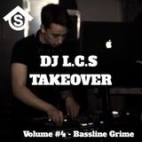 DJ L.C.S TAKEOVER Volume #4 - Bassline Grime