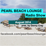 PEARL BEACH LOUNGE Radio Show August 2014 pres. by Danny Cray