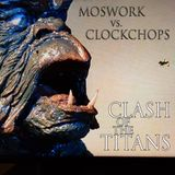 Moswork vs. Clockchops - Clash of the Titans