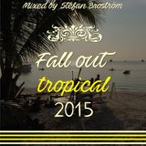 Fall Out Tropical 2015 - Mixed by Stefan Broström