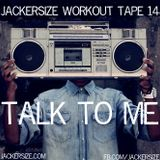Workout Tape #14: Talk To Me